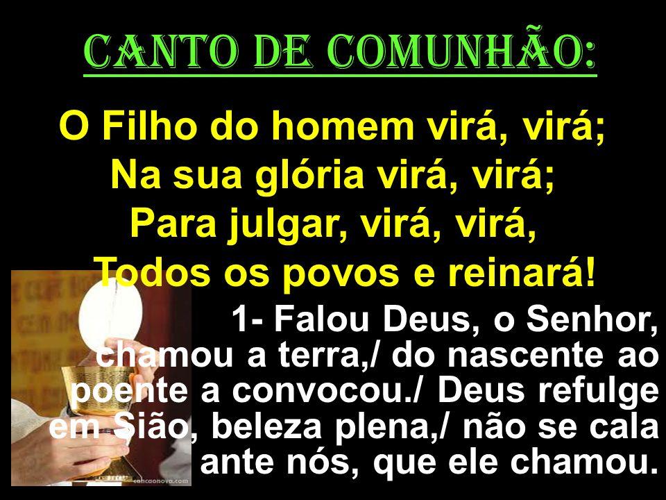CANTO DE COMUNHÃO: O Filho do homem virá, virá;
