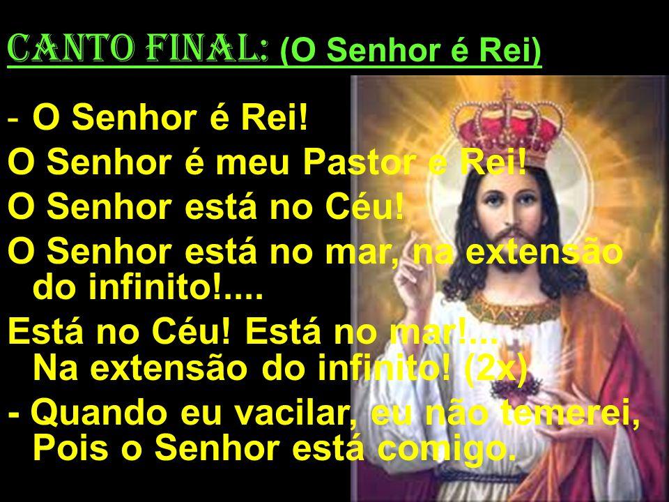 CANTO FINAL: (O Senhor é Rei)