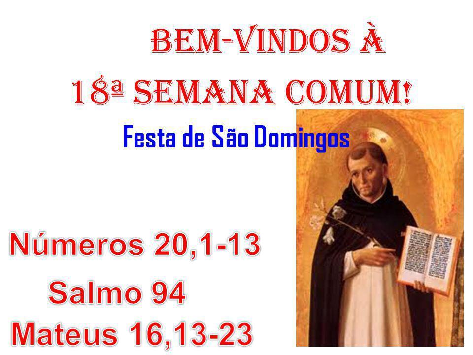 18ª semana COMUM! BEM-VINDOS À Números 20,1-13 Salmo 94