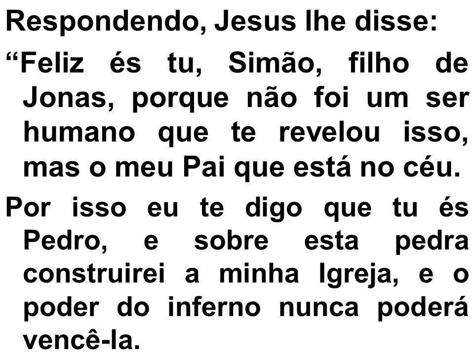 Respondendo, Jesus lhe disse: