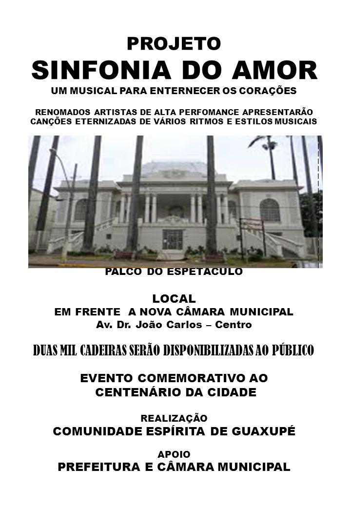 PROJETO SINFONIA DO AMOR UM MUSICAL PARA ENTERNECER OS CORAÇÕES RENOMADOS ARTISTAS DE ALTA PERFOMANCE APRESENTARÃO CANÇÕES ETERNIZADAS DE VÁRIOS RITMOS E ESTILOS MUSICAIS DIA 28 DE JULHO 2012 (SÁBADO) ÀS 20H30 PALCO DO ESPETÁCULO LOCAL EM FRENTE A NOVA CÂMARA MUNICIPAL Av.