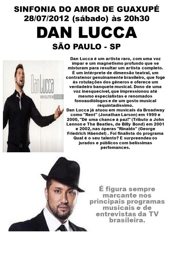 SINFONIA DO AMOR DE GUAXUPÉ 28/07/2012 (sábado) às 20h30 DAN LUCCA SÃO PAULO - SP