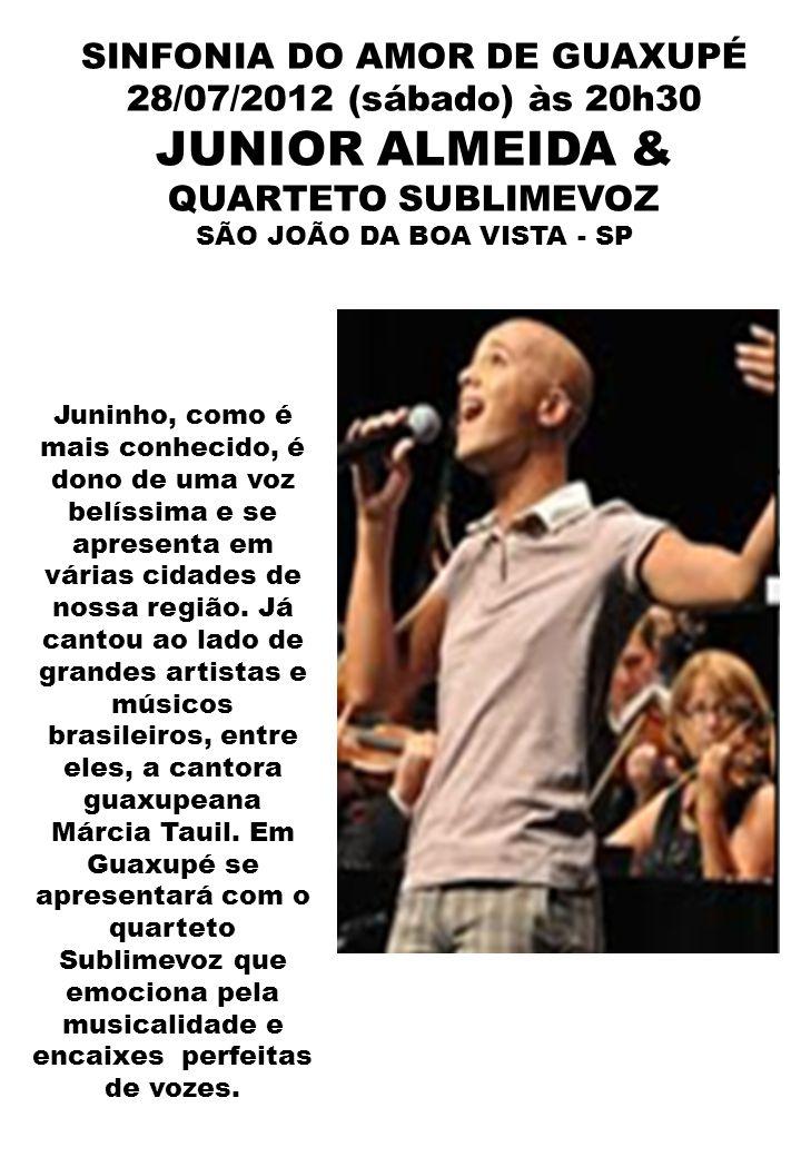SINFONIA DO AMOR DE GUAXUPÉ 28/07/2012 (sábado) às 20h30 JUNIOR ALMEIDA & QUARTETO SUBLIMEVOZ SÃO JOÃO DA BOA VISTA - SP