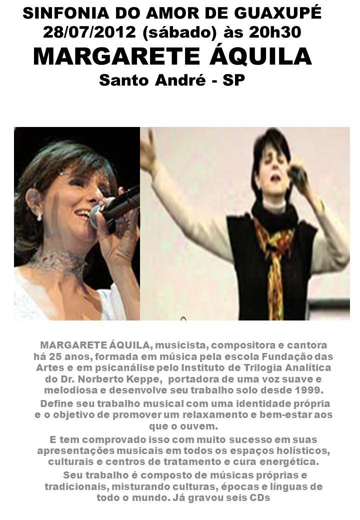 SINFONIA DO AMOR DE GUAXUPÉ 28/07/2012 (sábado) às 20h30 MARGARETE ÁQUILA Santo André - SP