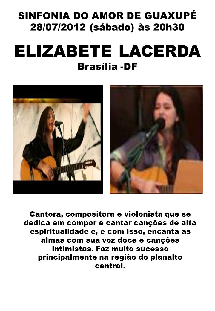 SINFONIA DO AMOR DE GUAXUPÉ 28/07/2012 (sábado) às 20h30 ELIZABETE LACERDA Brasília -DF