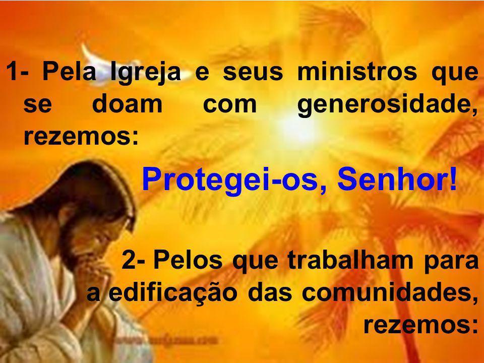 1- Pela Igreja e seus ministros que se doam com generosidade, rezemos: