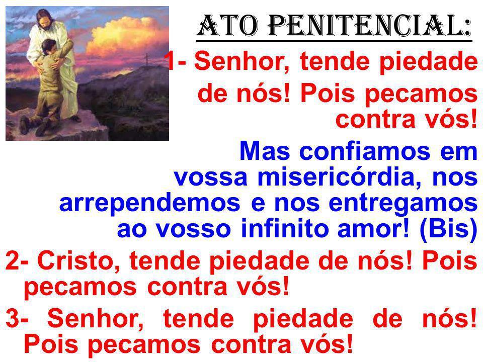 ATO PENITENCIAL: 1- Senhor, tende piedade