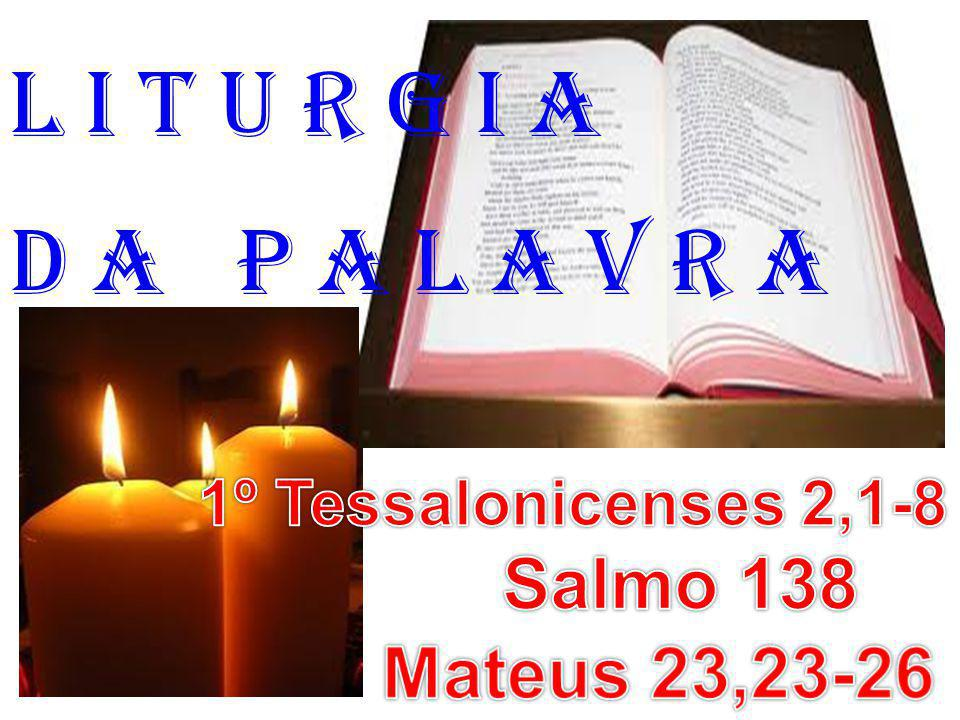 l i t u r g i a D a P a l a v r a Salmo 138 Mateus 23,23-26