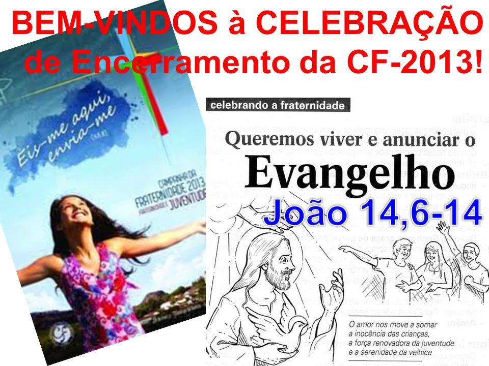 BEM-VINDOS à CELEBRAÇÃO de Encerramento da CF-2013!