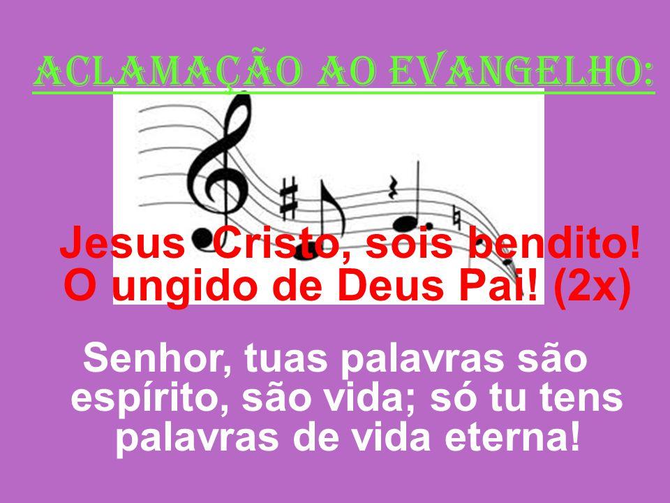 Jesus Cristo, sois bendito! O ungido de Deus Pai! (2x)