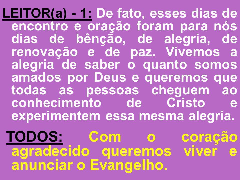 LEITOR(a) - 1: De fato, esses dias de encontro e oração foram para nós dias de bênção, de alegria, de renovação e de paz.