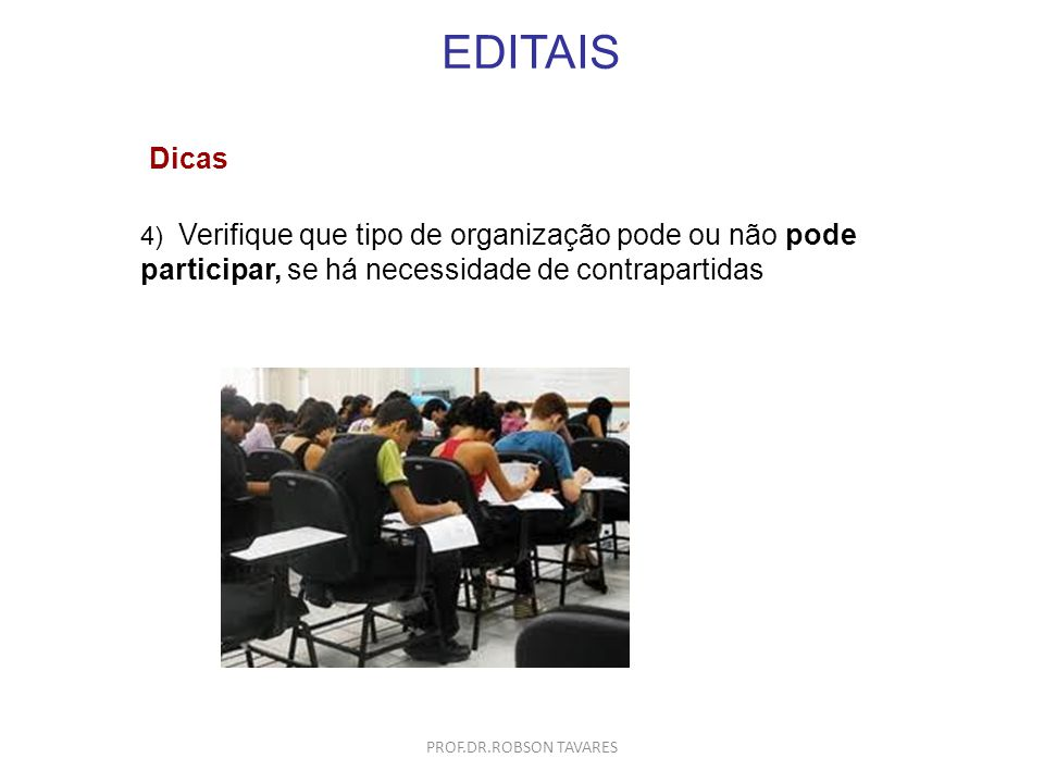 EDITAIS Dicas. 4) Verifique que tipo de organização pode ou não pode participar, se há necessidade de contrapartidas.