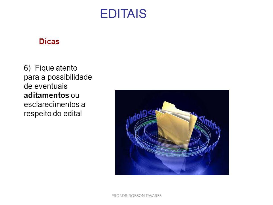 EDITAIS Dicas. 6) Fique atento para a possibilidade de eventuais aditamentos ou esclarecimentos a respeito do edital.