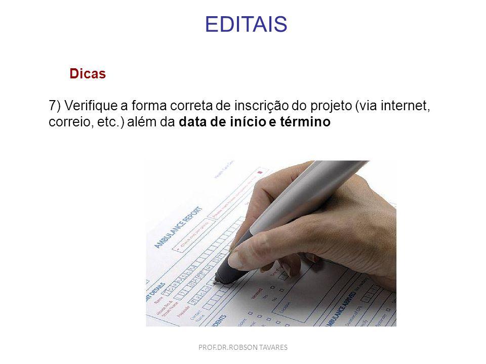 EDITAIS Dicas. 7) Verifique a forma correta de inscrição do projeto (via internet, correio, etc.) além da data de início e término.