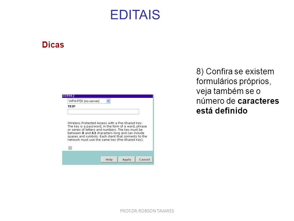 EDITAIS Dicas. 8) Confira se existem formulários próprios, veja também se o número de caracteres está definido.