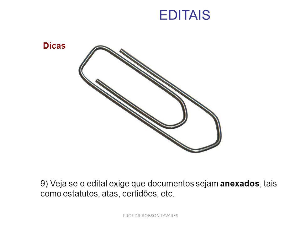 EDITAIS Dicas. 9) Veja se o edital exige que documentos sejam anexados, tais como estatutos, atas, certidões, etc.