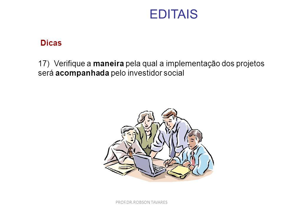 EDITAIS Dicas. 17) Verifique a maneira pela qual a implementação dos projetos será acompanhada pelo investidor social.