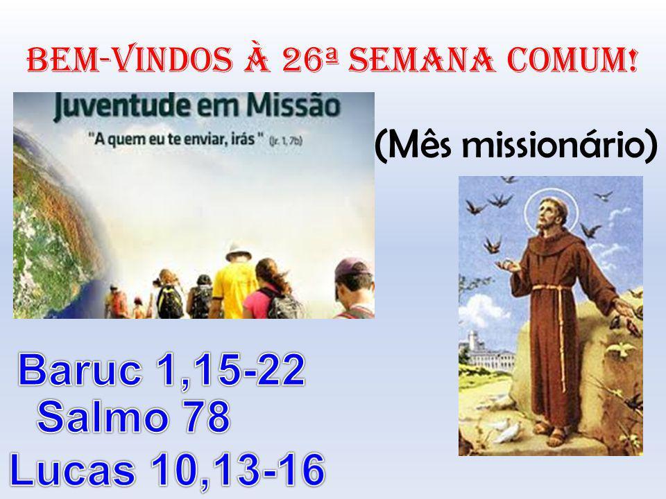 Baruc 1,15-22 Salmo 78 Lucas 10,13-16 (Mês missionário)