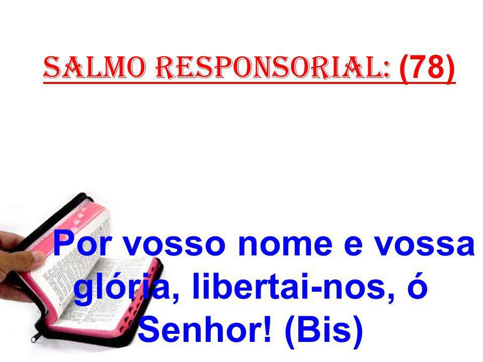 salmo responsorial: (78) Por vosso nome e vossa glória, libertai-nos, ó Senhor! (Bis)