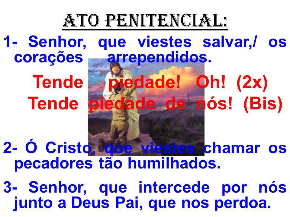 ATO PENITENCIAL: Tende piedade! Oh! (2x) Tende piedade de nós! (Bis)