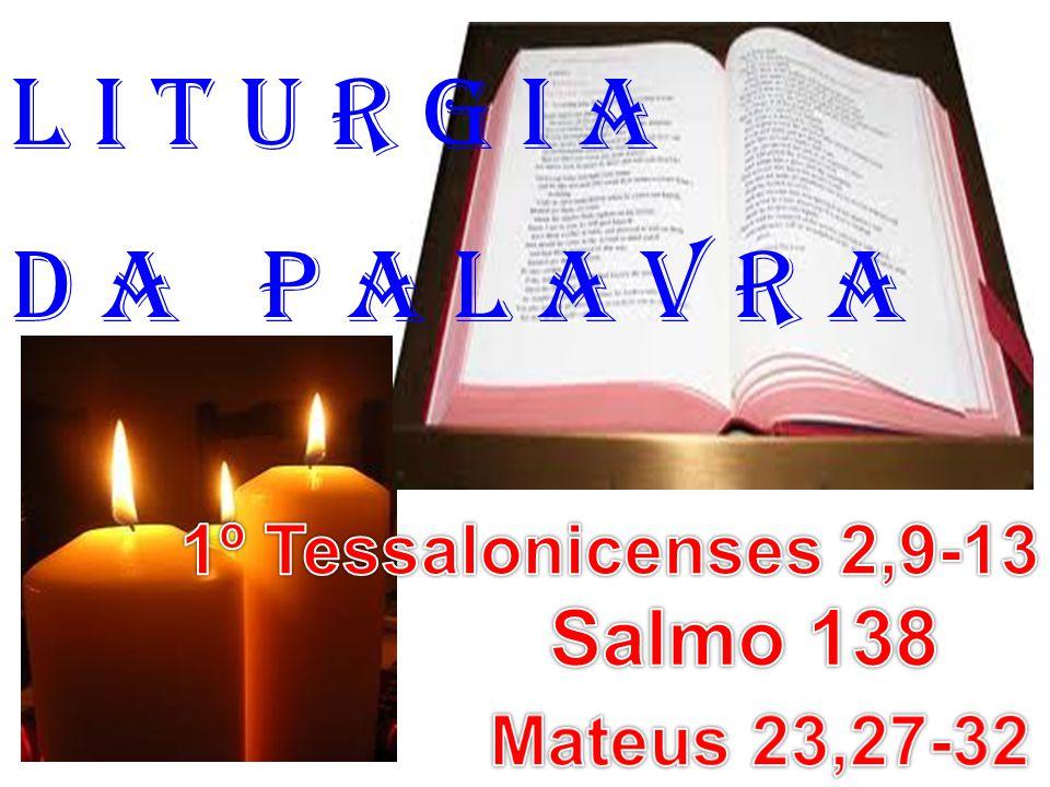 l i t u r g i a D a P a l a v r a Salmo 138 1º Tessalonicenses 2,9-13