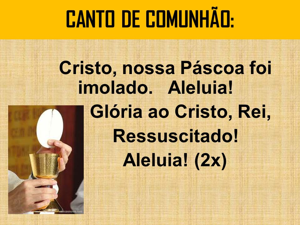 CANTO DE COMUNHÃO: Cristo, nossa Páscoa foi imolado.
