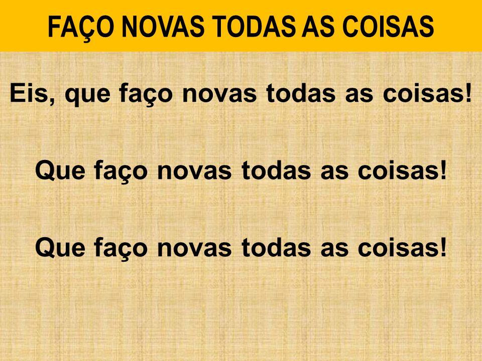 FAÇO NOVAS TODAS AS COISAS