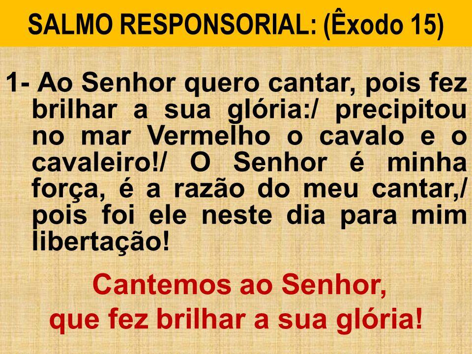 SALMO RESPONSORIAL: (Êxodo 15)