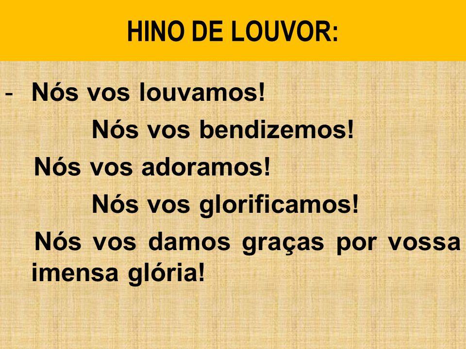 HINO DE LOUVOR: Nós vos louvamos! Nós vos bendizemos!