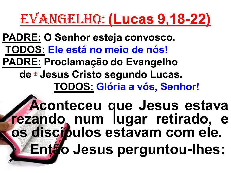 Então Jesus perguntou-lhes: