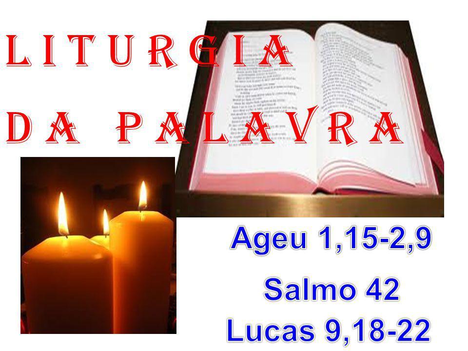 l i t u r g i a D a P a l a v r a Ageu 1,15-2,9 Salmo 42 Lucas 9,18-22