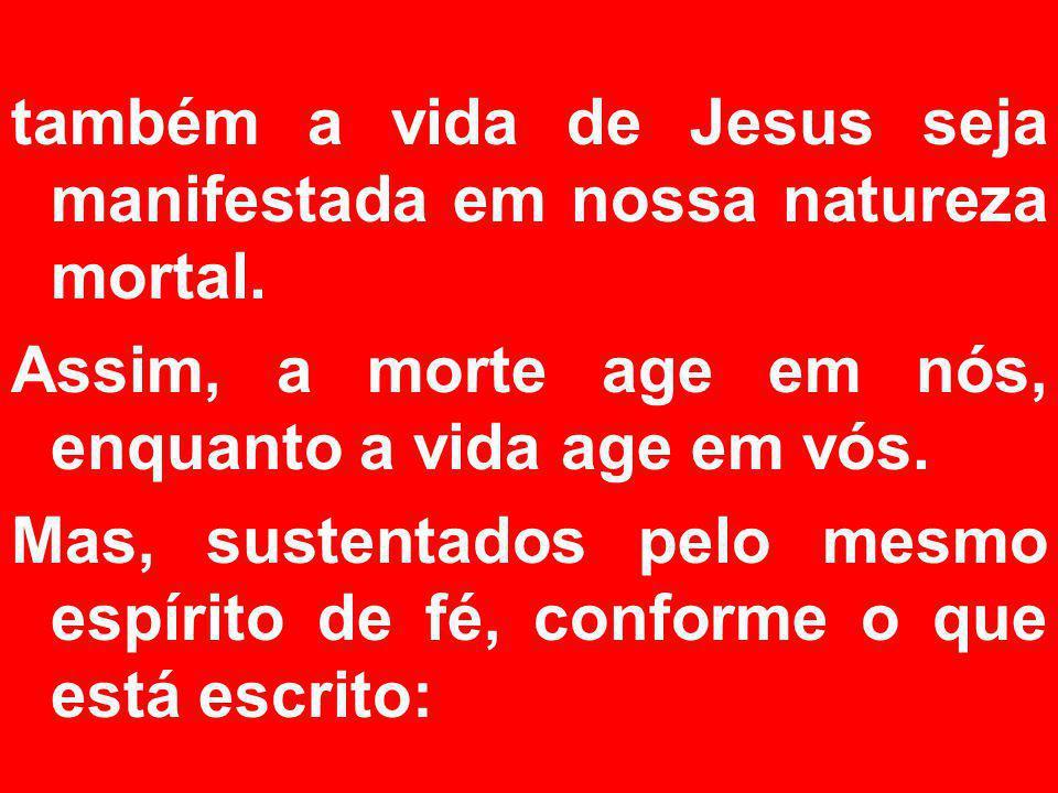 também a vida de Jesus seja manifestada em nossa natureza mortal