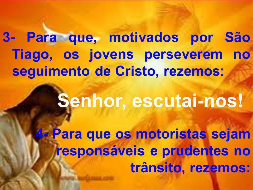 3- Para que, motivados por São Tiago, os jovens perseverem no seguimento de Cristo, rezemos:
