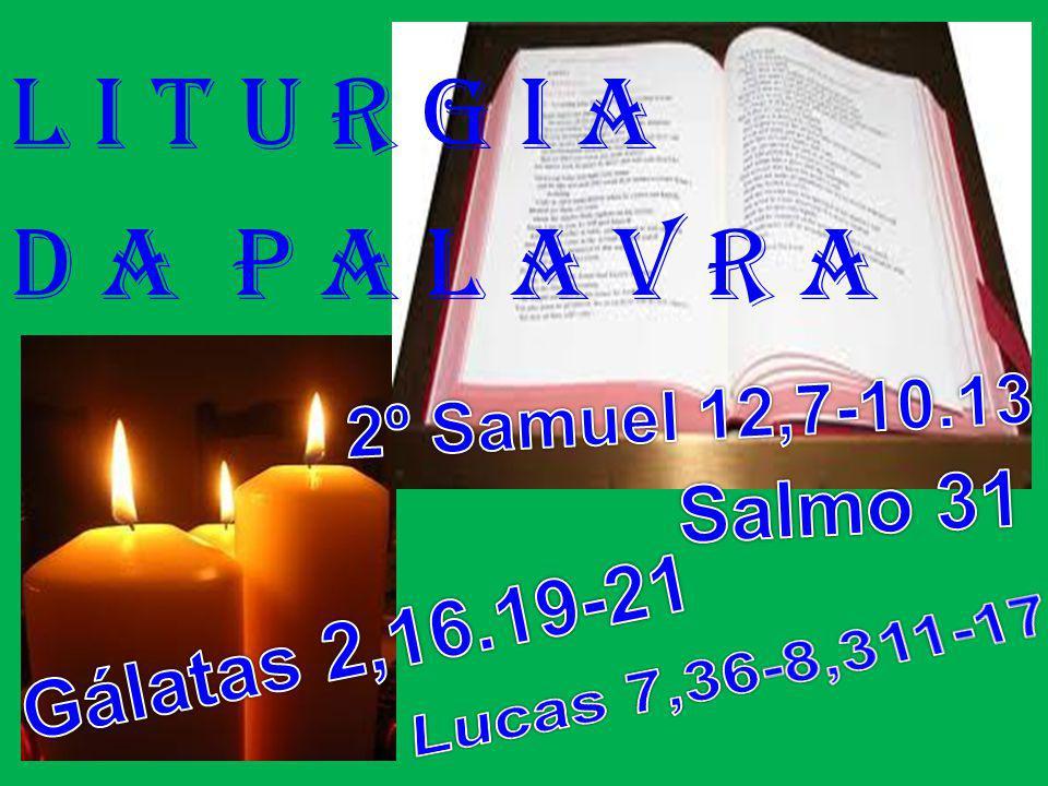 l i t u r g i a D a P a l a v r a Salmo 31 Gálatas 2,16.19-21