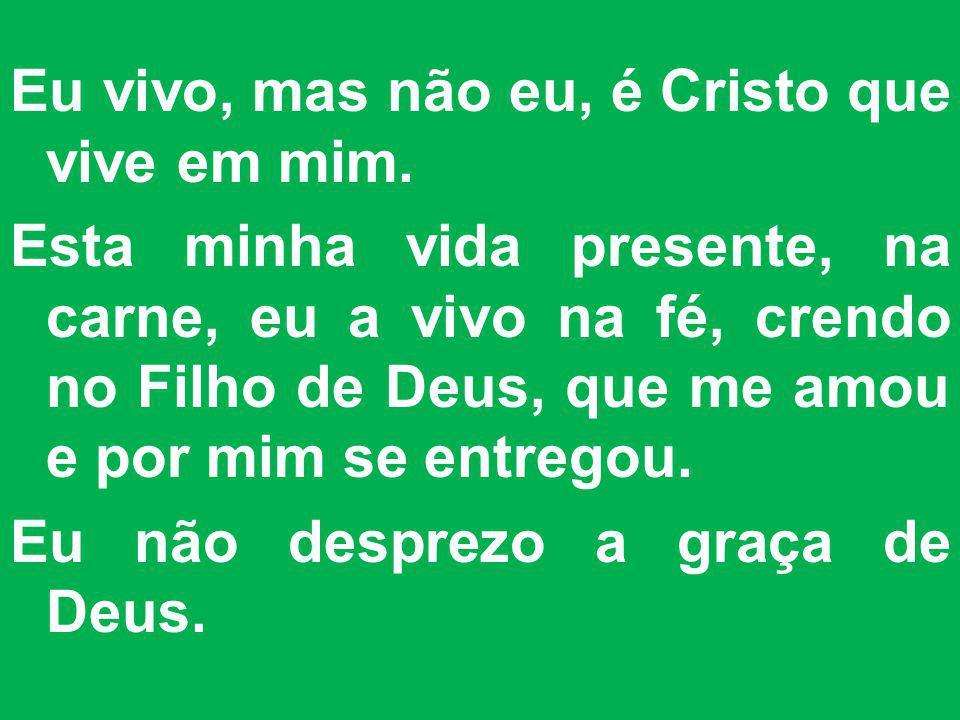 Eu vivo, mas não eu, é Cristo que vive em mim