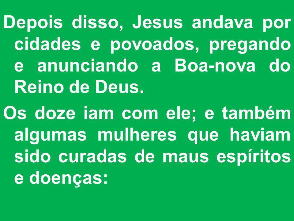 Depois disso, Jesus andava por cidades e povoados, pregando e anunciando a Boa-nova do Reino de Deus.