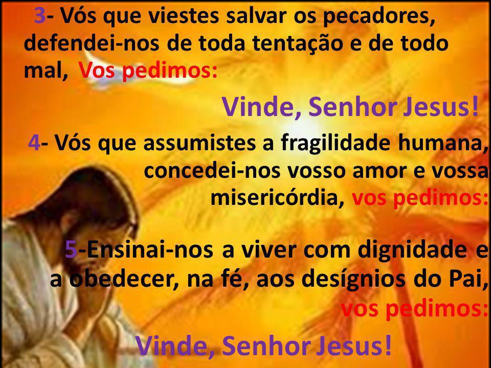 3- Vós que viestes salvar os pecadores, defendei-nos de toda tentação e de todo mal, Vos pedimos: