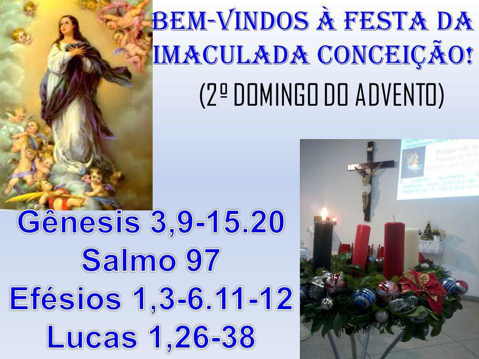 Gênesis 3,9-15.20 Salmo 97 Efésios 1,3-6.11-12 Lucas 1,26-38
