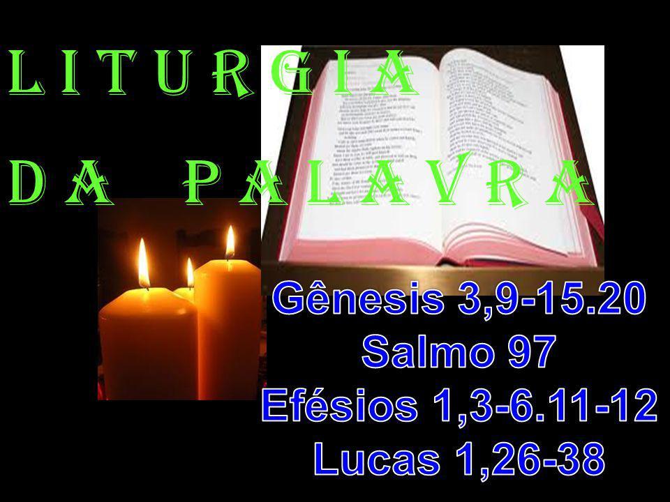 l i t u r g i a D a P a l a v r a Gênesis 3,9-15.20 Salmo 97