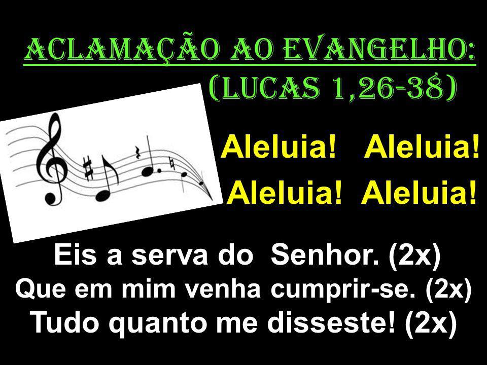 (Lucas 1,26-38) Eis a serva do Senhor. (2x)