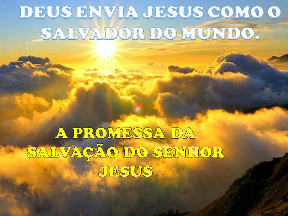 DEUS ENVIA JESUS COMO O SALVADOR DO MUNDO.