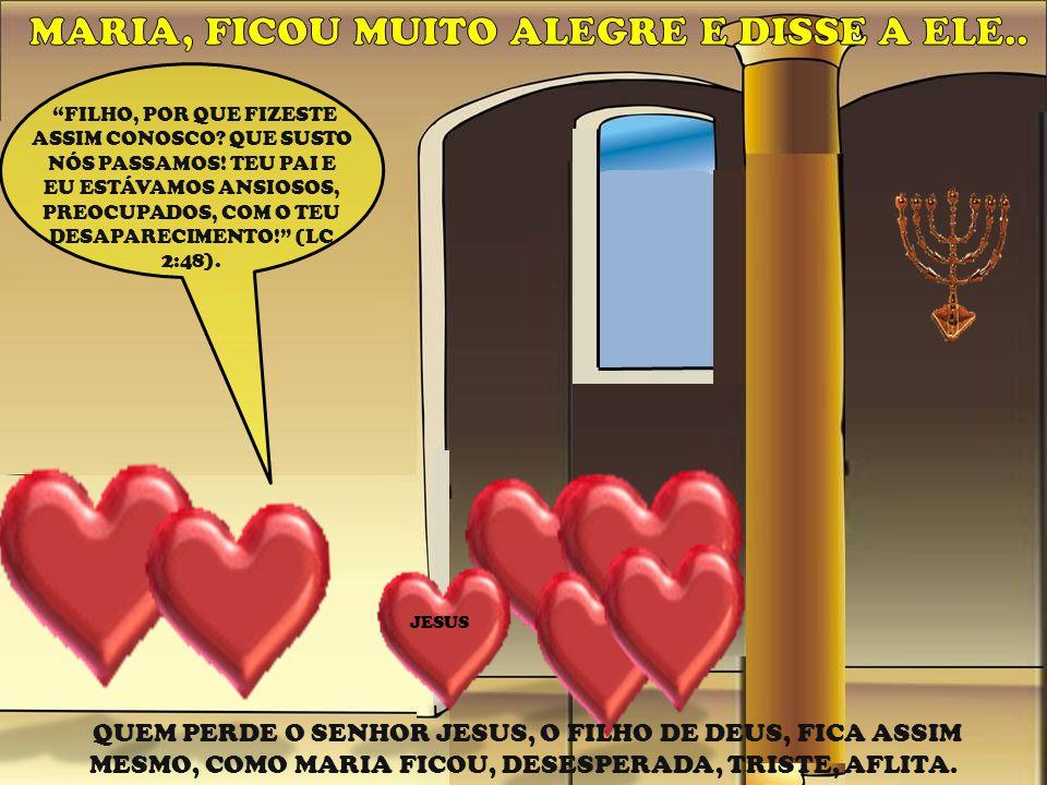 MARIA, FICOU MUITO ALEGRE E DISSE A ELE..
