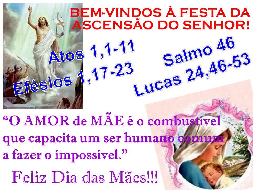 Atos 1,1-11 Salmo 46 Lucas 24,46-53 Efésios 1,17-23