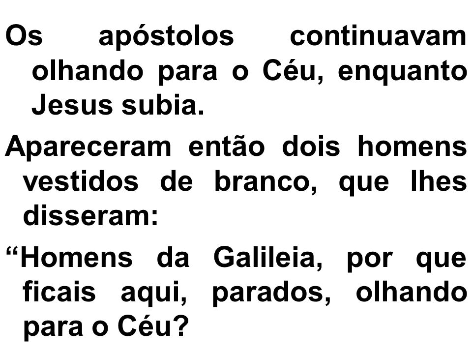 Os apóstolos continuavam olhando para o Céu, enquanto Jesus subia