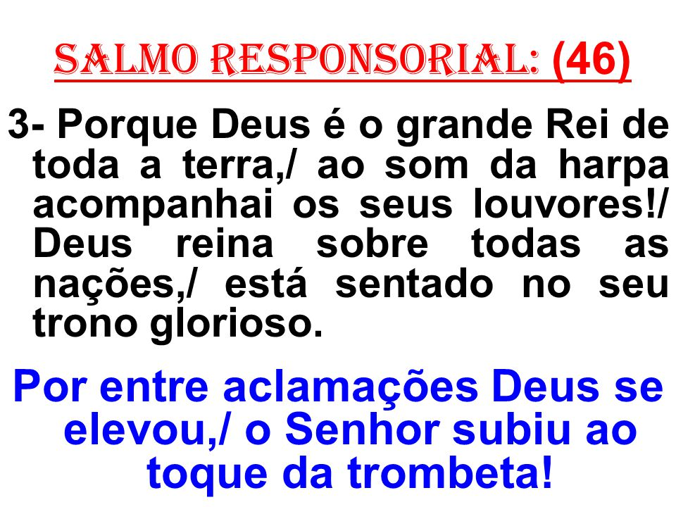 salmo responsorial: (46)