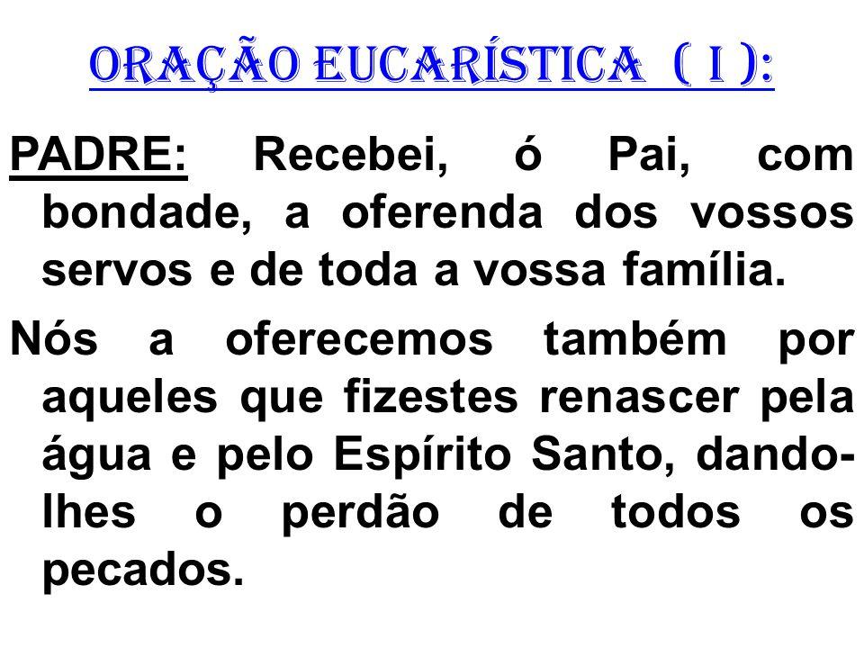 ORAÇÃO EUCARÍSTICA ( I ):