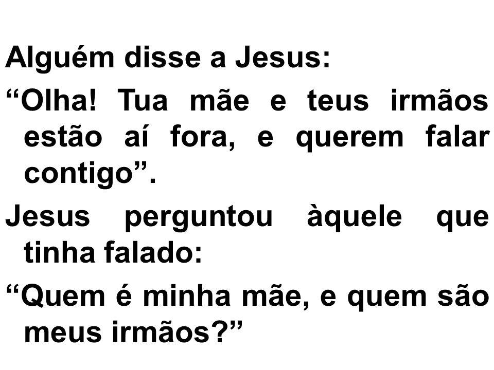 Alguém disse a Jesus: Olha