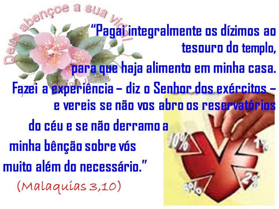 (Malaquias 3,10) Pagai integralmente os dízimos ao tesouro do templo,