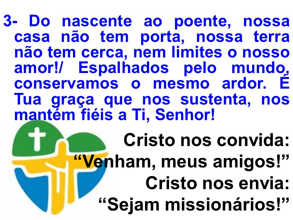 Venham, meus amigos! Cristo nos envia: Sejam missionários!
