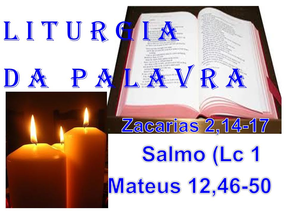 l i t u r g i a D a P a l a v r a Salmo (Lc 1 Mateus 12,46-50